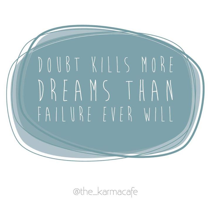 Doubt kills more dreams than failure ever will ..